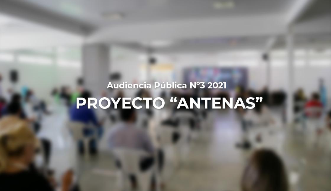 """Audiencia Pública Nº3 2021: PROYECTO """"ANTENAS"""""""